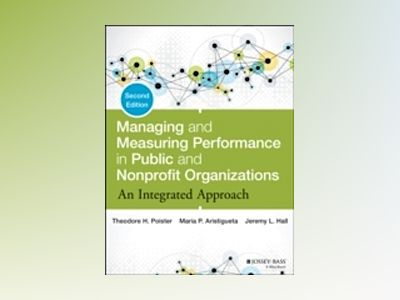 Managing and Measuring Performance in Public and Nonprofit Organizations: A av Theodore H. Poister