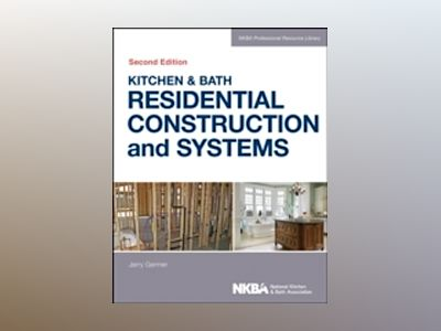 Kitchen & Bath Residential Construction and Systems, 2nd Edition av NKBA