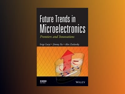Future Trends in Microelectronics: Frontiers and Innovations av Serge Luryi