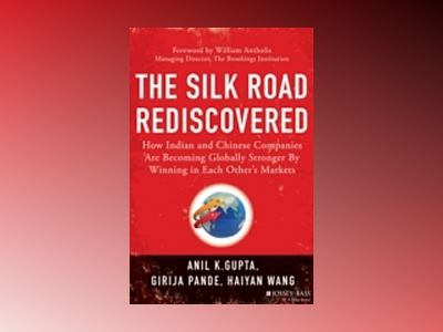 The Silk Road Rediscovered: How Indian and Chinese Companies Are Becoming G av Anil K. Gupta