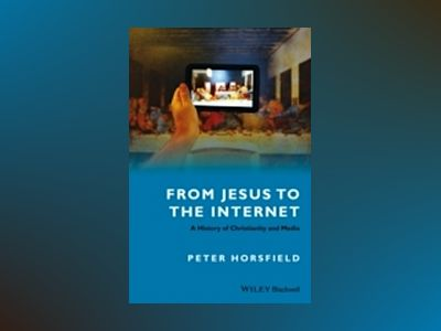From Jesus to the Internet: A History of Christianity and Media av Peter Horsfield