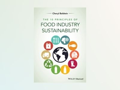 Principles for Sustainability in the Food Industry av Cheryl J. Baldwin
