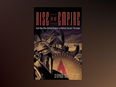 Rise of an Empire: How One Man United Greece to Defeat Xerxes' Persians av Stephen Dando-Collins