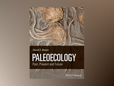 Paleoecology: Past, Present and Future av David J. Bottjer