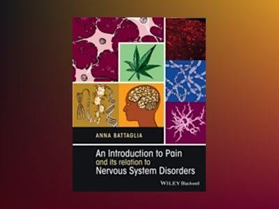 An Introduction to Pain and Its Relations to Nervous System Disorders av Anna Battaglia