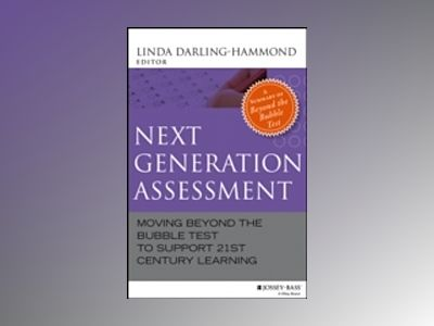 Next Generation Assessment: Moving Beyond the Bubble Test to Support 21st C av Linda Darling-Hammond