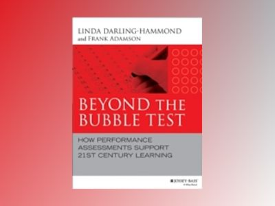 Beyond the Bubble Test: How Performance Assessments Support 21st Century Le av Linda Darling-Hammond