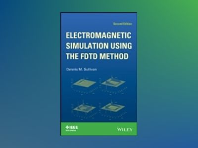 Electromagnetic Simulation Using the FDTD Method, 2nd Edition av Dennis M. Sullivan