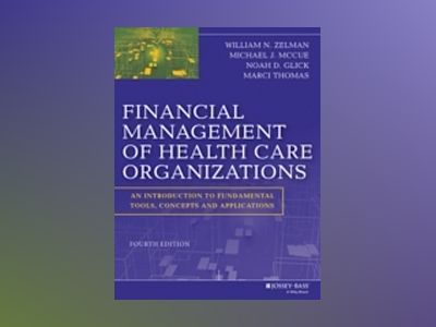 Financial Management of Health Care Organizations: An Introduction to Funda av William N. Zelman