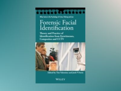 Forensic Facial Identification: Theory and Practice of Identification from av Tim Valentine