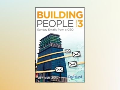 Building People: Sunday Emails from a CEO, Volume 3 av Mun Leong Liew