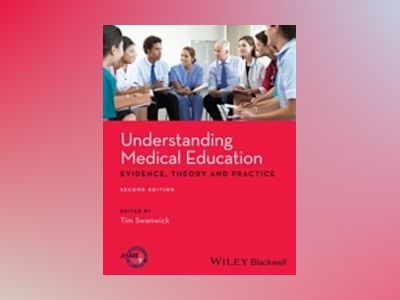 Understanding Medical Education: Evidence,Theory and Practice, 2nd Edition av Tim Swanwick