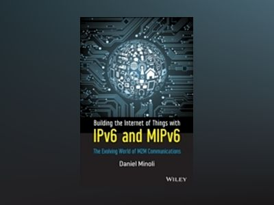 Building the Internet of Things with IPv6 and MIPv6: The Evolving World of av Daniel Minoli