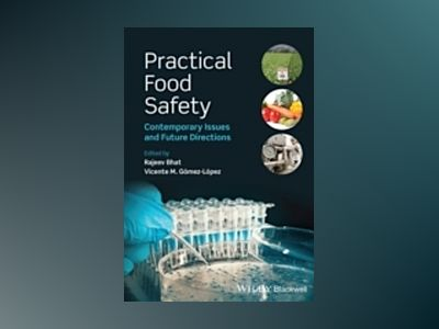 Practical Food Safety: Contemporary Issues and Future Directions av Rajeev Bhat