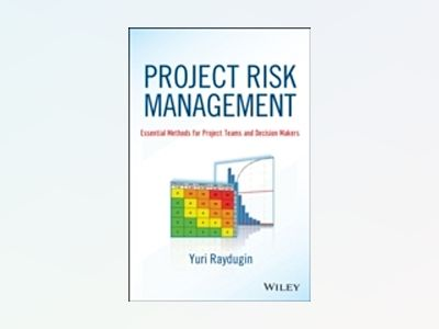 Project Risk Management: Essential Methods for Project Teams and Decision M av Y. Raydugin