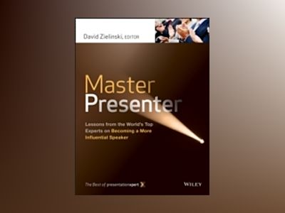 Master Presenter: Lessons from the World's Top Experts on Becoming a More I av David Zielinski