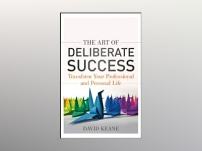 The Art of Deliberate Success: Transform Your Professional and Personal Lif av David Keane