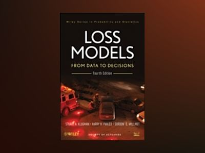 Loss Models: From Data to Decisions, Fourth Edition Book + Solutions Manual av Stuart A. Klugman