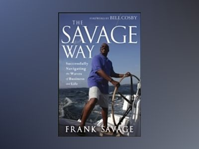 The Savage Way: Successfully Navigating the Waves of Business and Life av Frank Savage