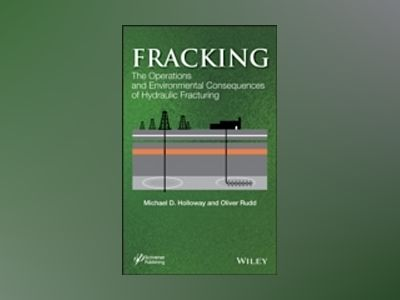 Induced Hydraulic Fracturing: The Operations and Environmental Consequences av Michael Holloway
