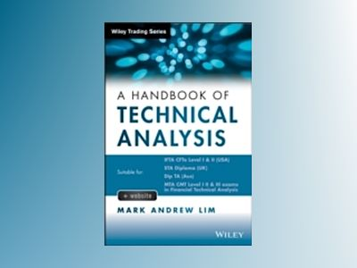 A Handbook of Technical Analysis: The Practitioner's Comprehensive Guide to av Mark Andrew Lim