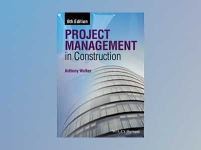 Project Management in Construction, 6th Edition av Anthony Walker