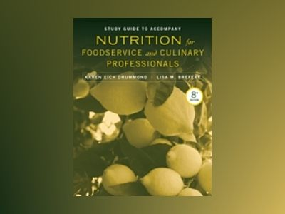 Study Guide to Accompany Nutrition for Foodservice and Culinary Professiona av Karen E. Drummond