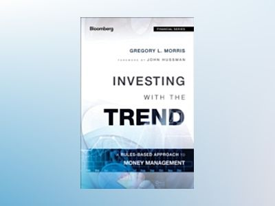 Investing with the Trend: A Rules-based Approach to Money Management av Gregory L. Morris