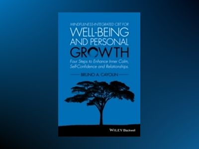 Mindfulness-integrated CBT for Well-being and Personal Growth: Four Steps t av Bruno Cayoun