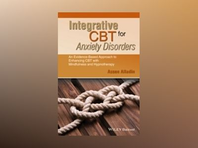 Integrative CBT for Anxiety Disorders: An Evidence-Based Approach to Enhanc av Assen Alladin
