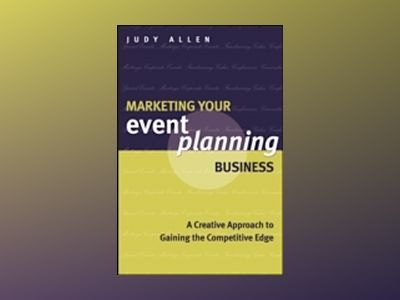 Marketing Your Event Planning Business: A Creative Approach to Gaining the av Judy Allen