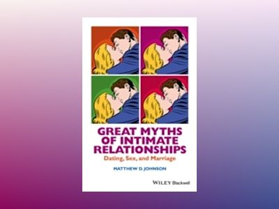 Great Myths of Intimate Relationships: Dating, Sex, and Marriage av Matthew D. Johnson