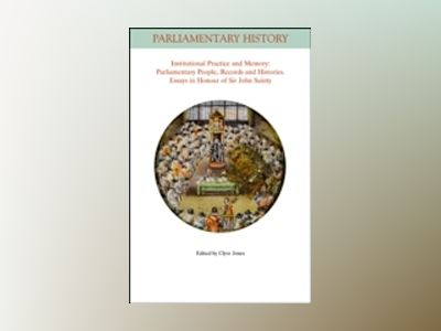Institutional Practice and Memory - Parliamentary People, Records and Histo av Clyve Jones