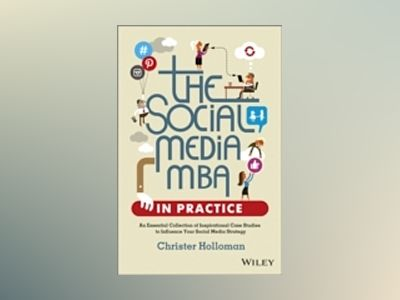 The Social Media MBA in Practice: An Essential Collection of Inspirational av Christer Holloman