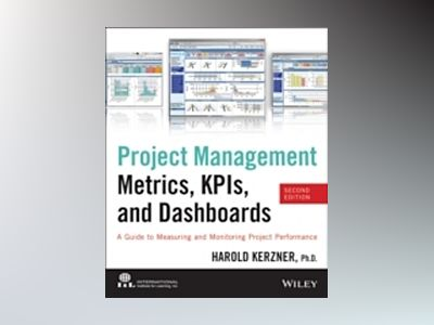 Project Management Metrics, KPIs, and Dashboards: A Guide to Measuring and av Harold R. Kerzner