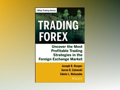 Trading Forex: Uncover the Most Profitable Trading Strategies in the Foreig av Joseph R. Hooper