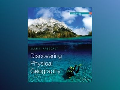 Discovering Physical Geography, 3rd Edition av Alan F. Arbogast