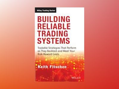 Building Reliable Trading Systems: Tradable Strategies That Perform As They av Keith Fitschen