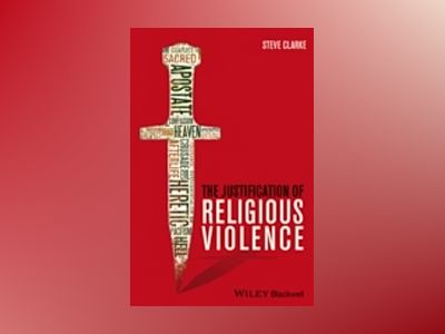 The Justification of Religious Violence av Steve Clarke