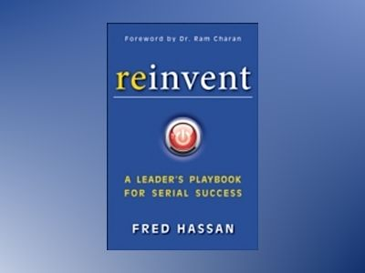 Reinvent: A Leader's Playbook for Serial Success av Fred Hassan