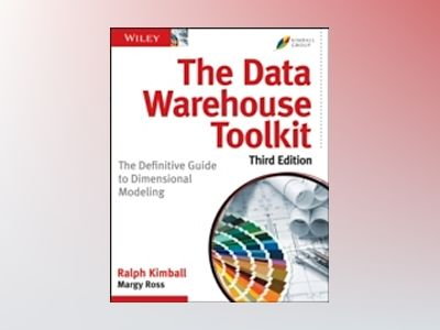 The Data Warehouse Toolkit: The Definitive Guide to Dimensional Modeling, 3 av Ralph Kimball
