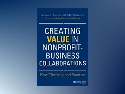 Creating Value in Nonprofit-Business Collaborations: New Thinking & Practic av James E. Austin