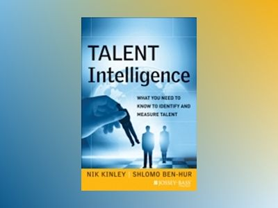 Talent Intelligence: What You Need to Know to Identify and Measure Talent av Nik Kinley