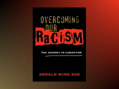 Overcoming Our Racism: The Journey to Liberation av Derald Wing Sue