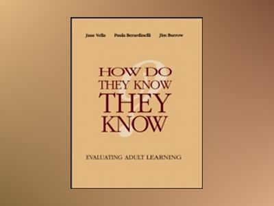 How Do They Know They Know?: Evaluating Adult Learning av Jane Vella