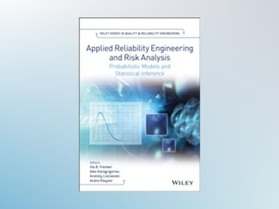 Applied Reliability Engineering and Risk Analysis: Probabilistic Models and av Ilia Frenkel