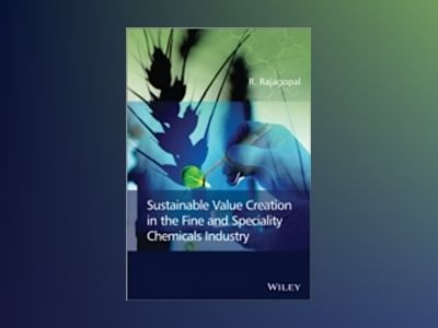 Sustainable Value Creation in the Fine and Speciality Chemicals Industry av Rajagopal Ramachandran