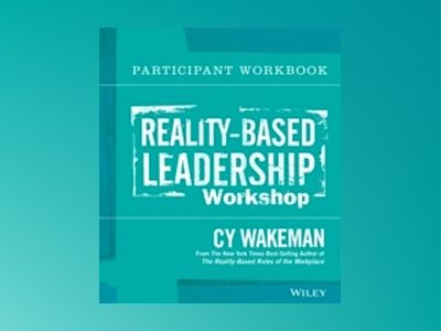 Reality-Based Leadership Participant Workbook av Cy Wakeman
