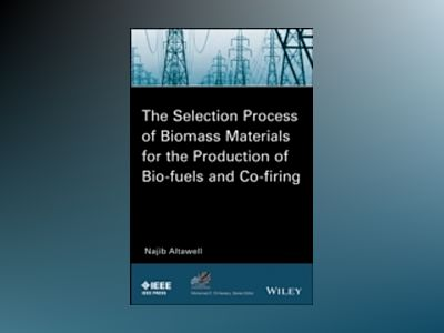 The Selection Process of Biomass Materials for the Production of Bio-Fuels av N. Altawell