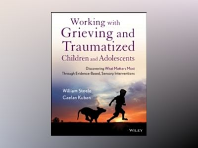 Working with Grieving and Traumatized Children and Adolescents: Discovering av William Steele